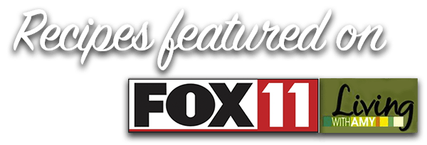 Recipes featured on Fox 11 - Living with AMy